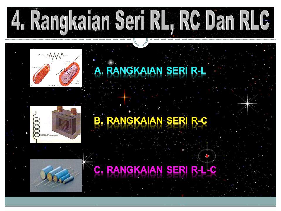 a.Rangkaian Seri R dan L a. Rangkaian Seri R dan L b.