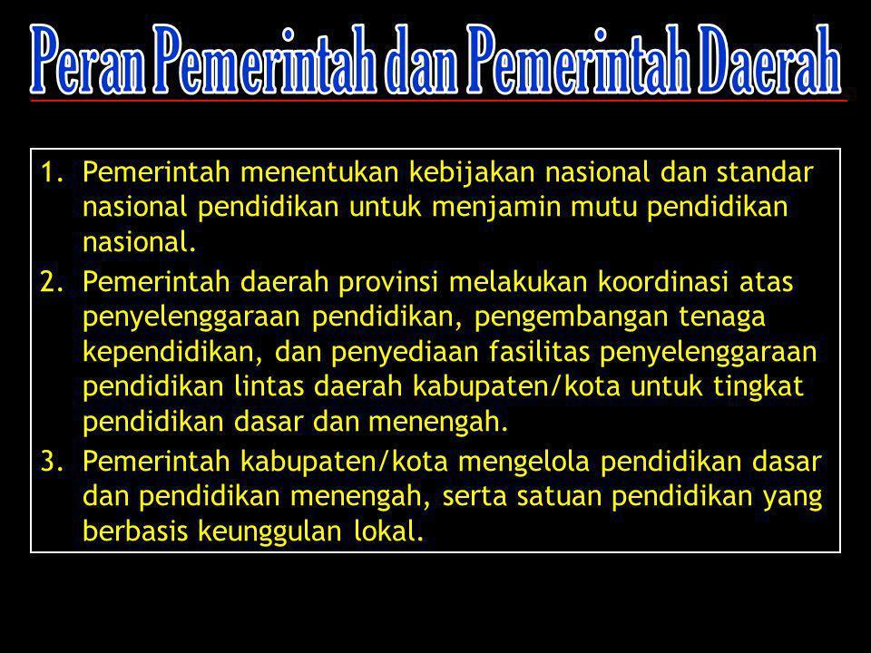1.Pemerintah menentukan kebijakan nasional dan standar nasional pendidikan untuk menjamin mutu pendidikan nasional. 2.Pemerintah daerah provinsi melak