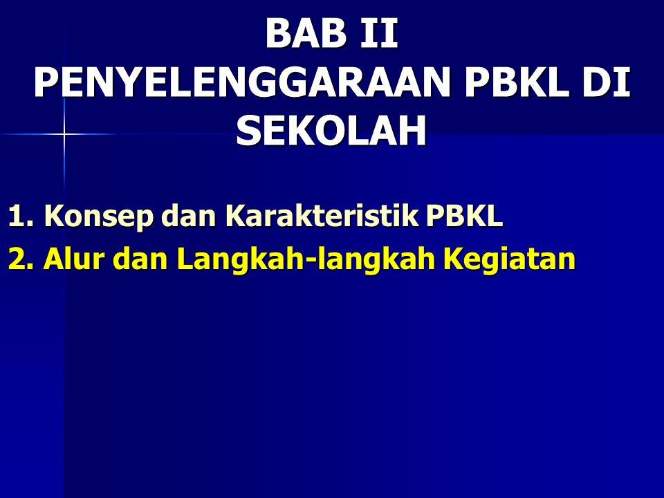 BAB II PENYELENGGARAAN PBKL DI SEKOLAH 1.Konsep dan Karakteristik PBKL 2.