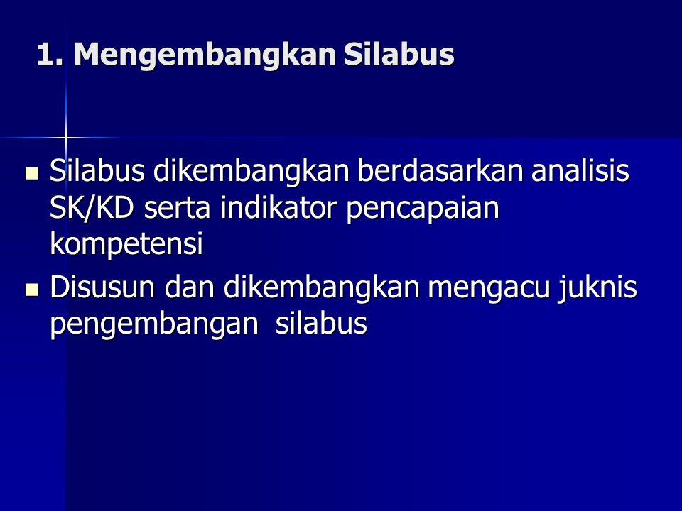 1. Mengembangkan Silabus Silabus dikembangkan berdasarkan analisis SK/KD serta indikator pencapaian kompetensi Silabus dikembangkan berdasarkan analis