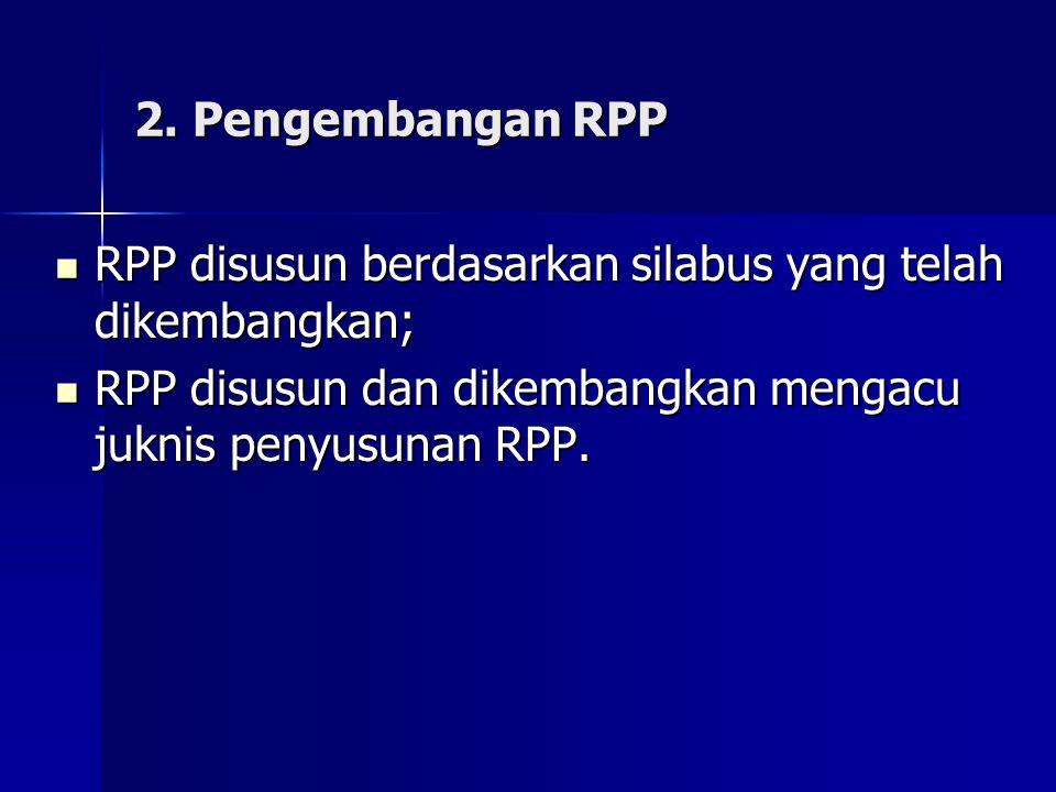 2. Pengembangan RPP RPP disusun berdasarkan silabus yang telah dikembangkan; RPP disusun berdasarkan silabus yang telah dikembangkan; RPP disusun dan