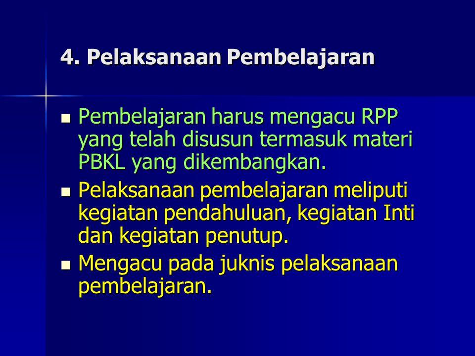 4. Pelaksanaan Pembelajaran Pembelajaran harus mengacu RPP yang telah disusun termasuk materi PBKL yang dikembangkan. Pembelajaran harus mengacu RPP y