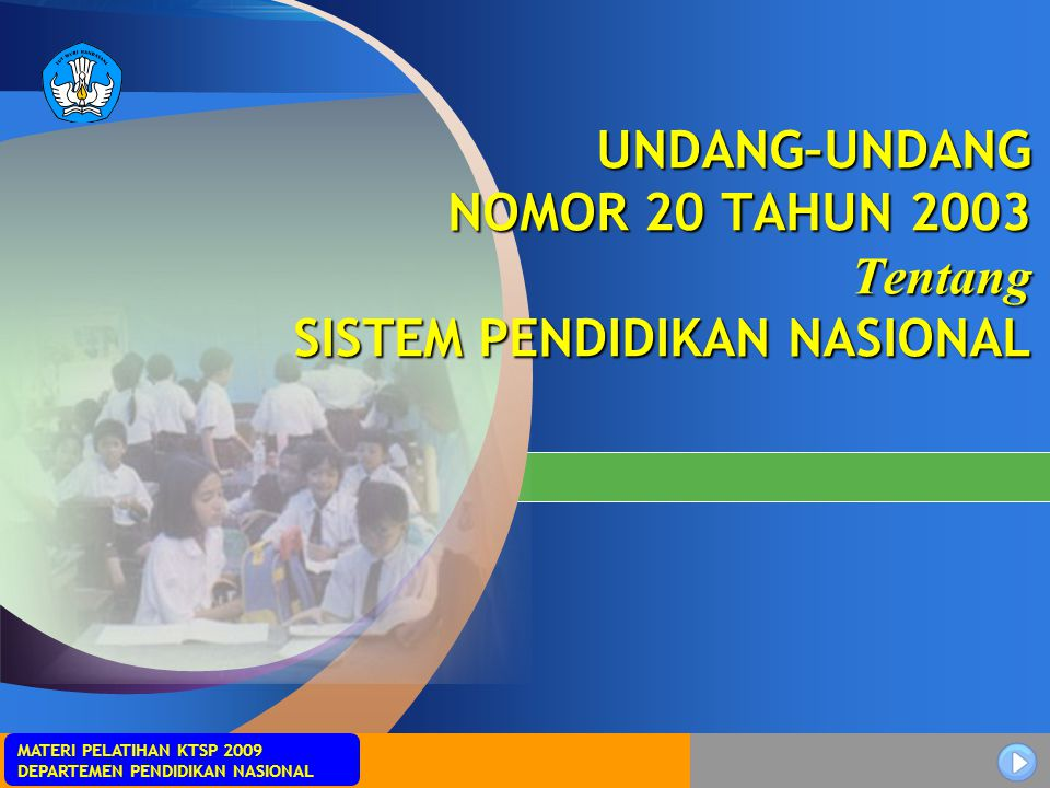 MATERI PELATIHAN KTSP 2009 DEPARTEMEN PENDIDIKAN NASIONAL UNDANG–UNDANG NOMOR 20 TAHUN 2003 Tentang SISTEM PENDIDIKAN NASIONAL