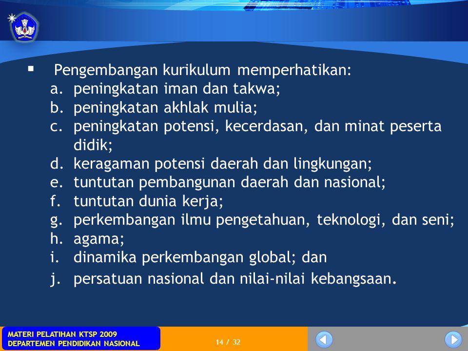 MATERI PELATIHAN KTSP 2009 DEPARTEMEN PENDIDIKAN NASIONAL 14 / 32  Pengembangan kurikulum memperhatikan: a.peningkatan iman dan takwa; b.peningkatan