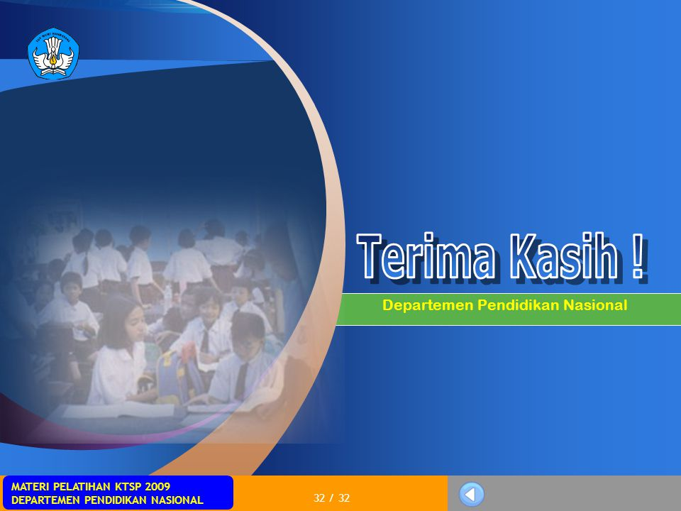 MATERI PELATIHAN KTSP 2009 DEPARTEMEN PENDIDIKAN NASIONAL 32 / 32 Departemen Pendidikan Nasional
