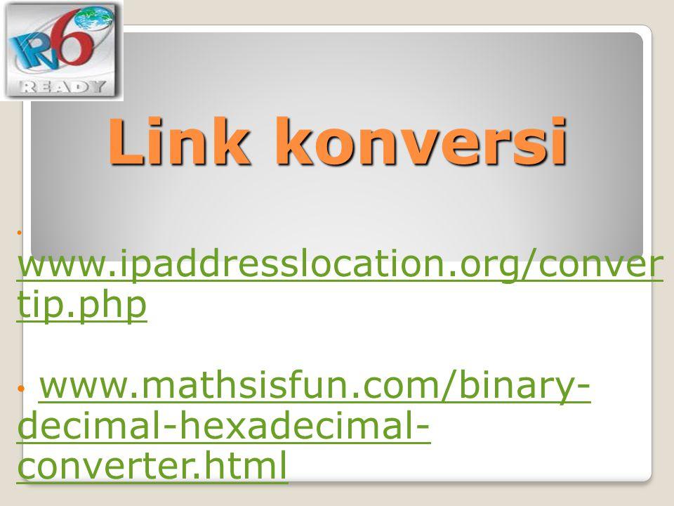 Link konversi www.ipaddresslocation.org/conver tip.php www.ipaddresslocation.org/conver tip.php www.mathsisfun.com/binary- decimal-hexadecimal- conver