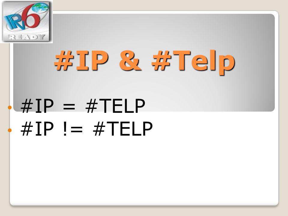#IP & #Telp #IP = #TELP #IP != #TELP