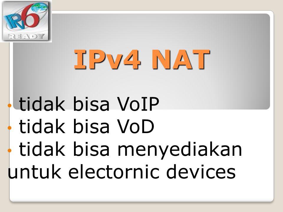 IPv4 NAT tidak bisa VoIP tidak bisa VoD tidak bisa menyediakan untuk electornic devices