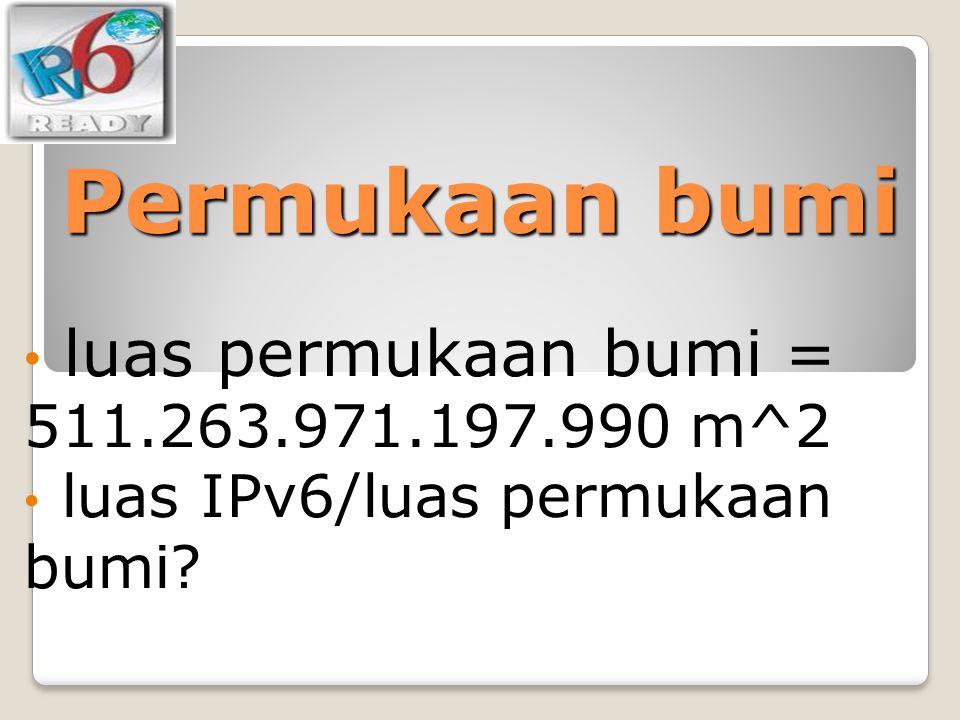 Permukaan bumi luas permukaan bumi = 511.263.971.197.990 m^2 luas IPv6/luas permukaan bumi?