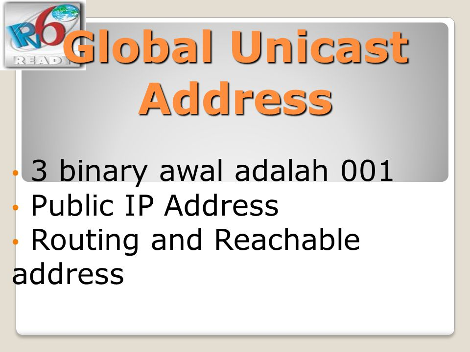 Global Unicast Address 3 binary awal adalah 001 Public IP Address Routing and Reachable address