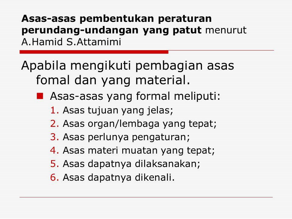 Asas-asas pembentukan peraturan perundang-undangan yang patut menurut A.Hamid S.Attamimi Apabila mengikuti pembagian asas fomal dan yang material.