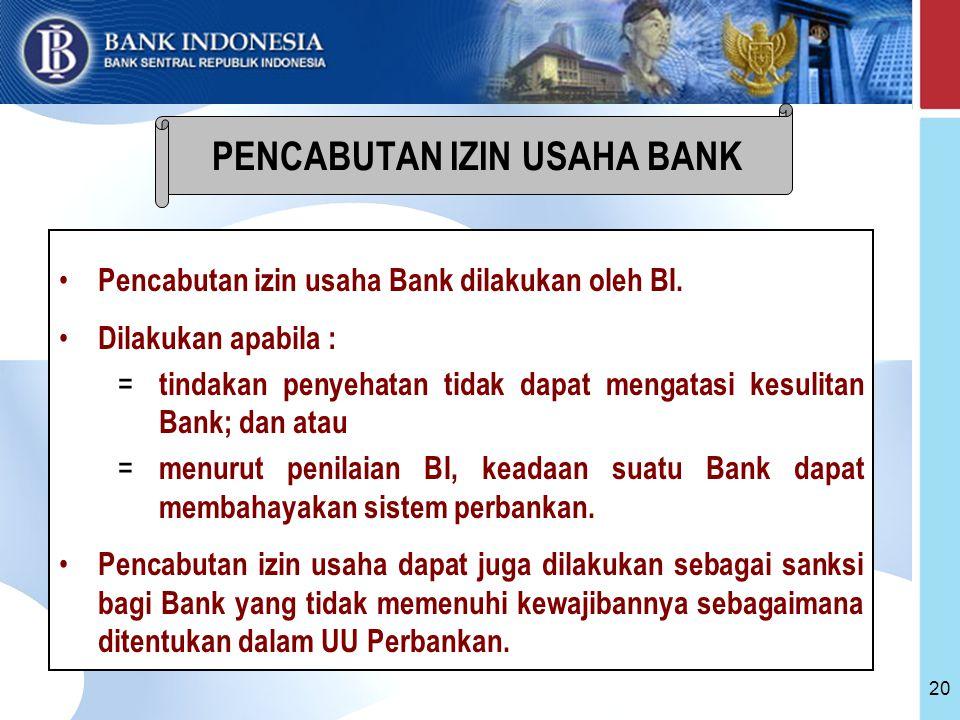 20 Pencabutan izin usaha Bank dilakukan oleh BI.