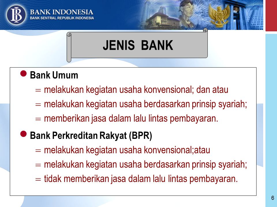 6 Bank Umum  melakukan kegiatan usaha konvensional; dan atau  melakukan kegiatan usaha berdasarkan prinsip syariah;  memberikan jasa dalam lalu lintas pembayaran.