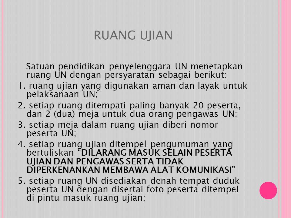 RUANG UJIAN Satuan pendidikan penyelenggara UN menetapkan ruang UN dengan persyaratan sebagai berikut: 1.