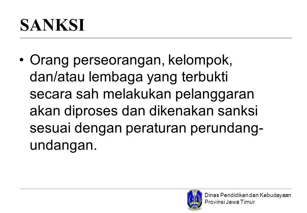 Dinas Pendidikan dan Kebudayaan Provinsi Jawa Timur Orang perseorangan, kelompok, dan/atau lembaga yang terbukti secara sah melakukan pelanggaran akan