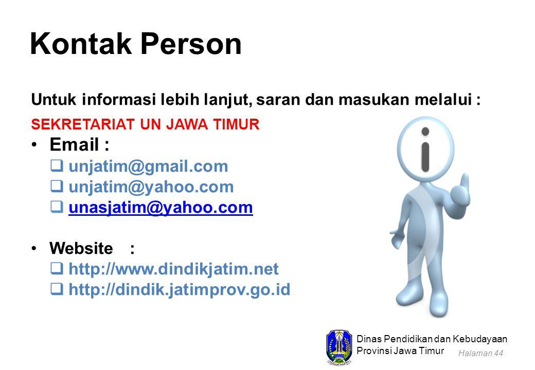Dinas Pendidikan dan Kebudayaan Provinsi Jawa Timur Kontak Person Untuk informasi lebih lanjut, saran dan masukan melalui : SEKRETARIAT UN JAWA TIMUR