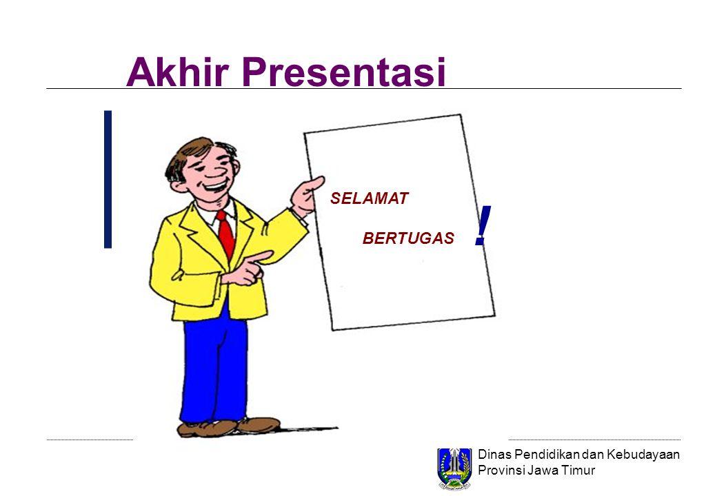 Dinas Pendidikan dan Kebudayaan Provinsi Jawa Timur Akhir Presentasi SELAMAT BERTUGAS !