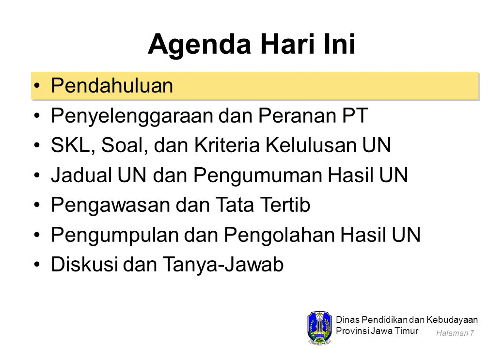 Dinas Pendidikan dan Kebudayaan Provinsi Jawa Timur Agenda Hari Ini Pendahuluan Penyelenggaraan dan Peranan PT SKL, Soal, dan Kriteria Kelulusan UN Jadwal UN dan Pengumuman Hasil UN Pengawasan dan Tata Tertib Pengumpulan dan Pengolahan Hasil UN Diskusi dan Tanya-Jawab Halaman 38