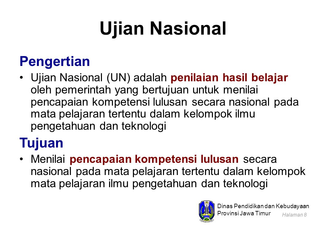 Dinas Pendidikan dan Kebudayaan Provinsi Jawa Timur Kegunaan Hasil UN Sebagai salah satu pertimbangan untuk: 1.