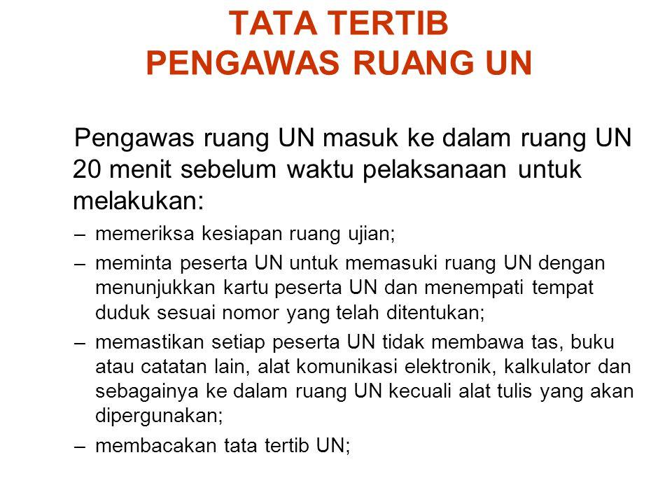 TATA TERTIB PENGAWAS RUANG UN Pengawas ruang UN masuk ke dalam ruang UN 20 menit sebelum waktu pelaksanaan untuk melakukan: –memeriksa kesiapan ruang