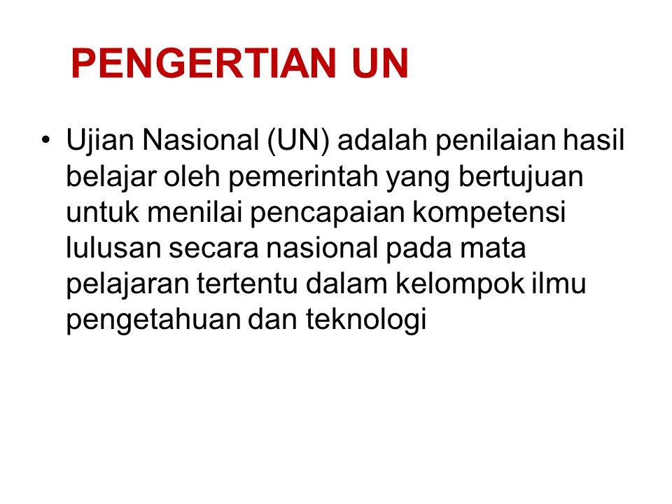 PENGERTIAN UN Ujian Nasional (UN) adalah penilaian hasil belajar oleh pemerintah yang bertujuan untuk menilai pencapaian kompetensi lulusan secara nas