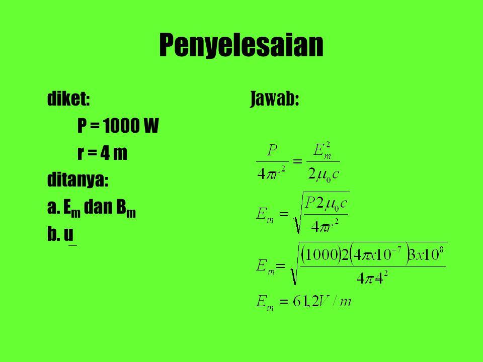 Penyelesaian diket: P = 1000 W r = 4 m ditanya: a. E m dan B m b. u Jawab: