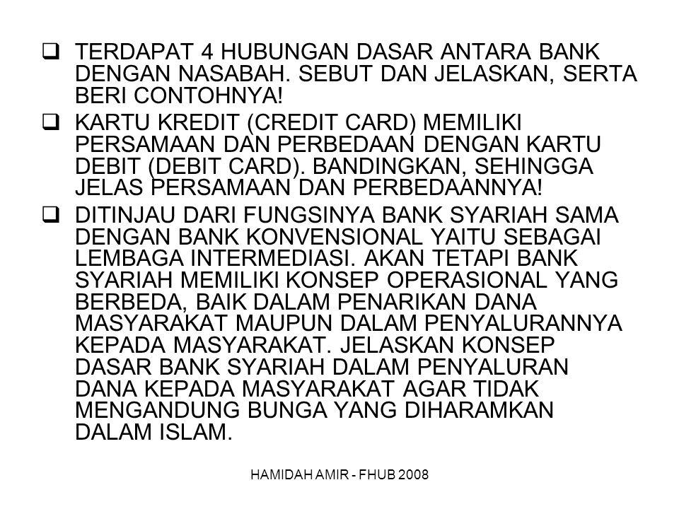 HAMIDAH AMIR - FHUB 2008  TERDAPAT 4 HUBUNGAN DASAR ANTARA BANK DENGAN NASABAH.