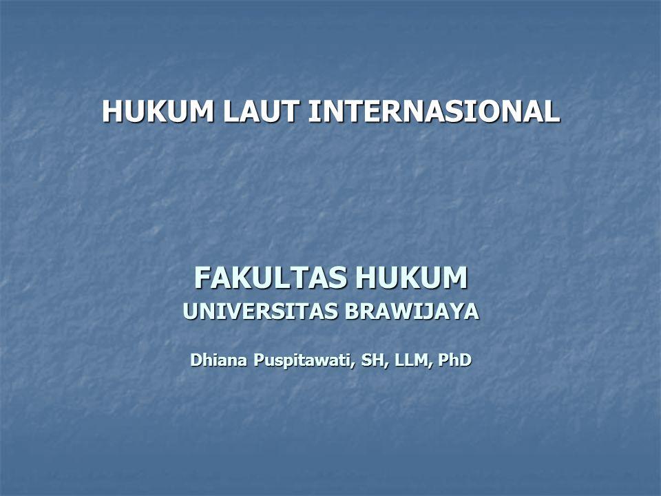 HUKUM LAUT INTERNASIONAL FAKULTAS HUKUM UNIVERSITAS BRAWIJAYA Dhiana Puspitawati, SH, LLM, PhD
