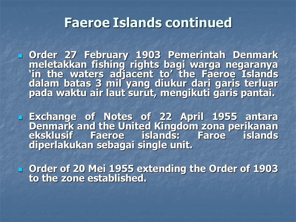 Faeroe Islands continued Order 27 February 1903 Pemerintah Denmark meletakkan fishing rights bagi warga negaranya 'in the waters adjacent to' the Faer