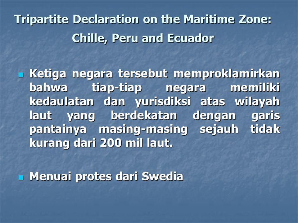 Tripartite Declaration on the Maritime Zone: Chille, Peru and Ecuador Ketiga negara tersebut memproklamirkan bahwa tiap-tiap negara memiliki kedaulata