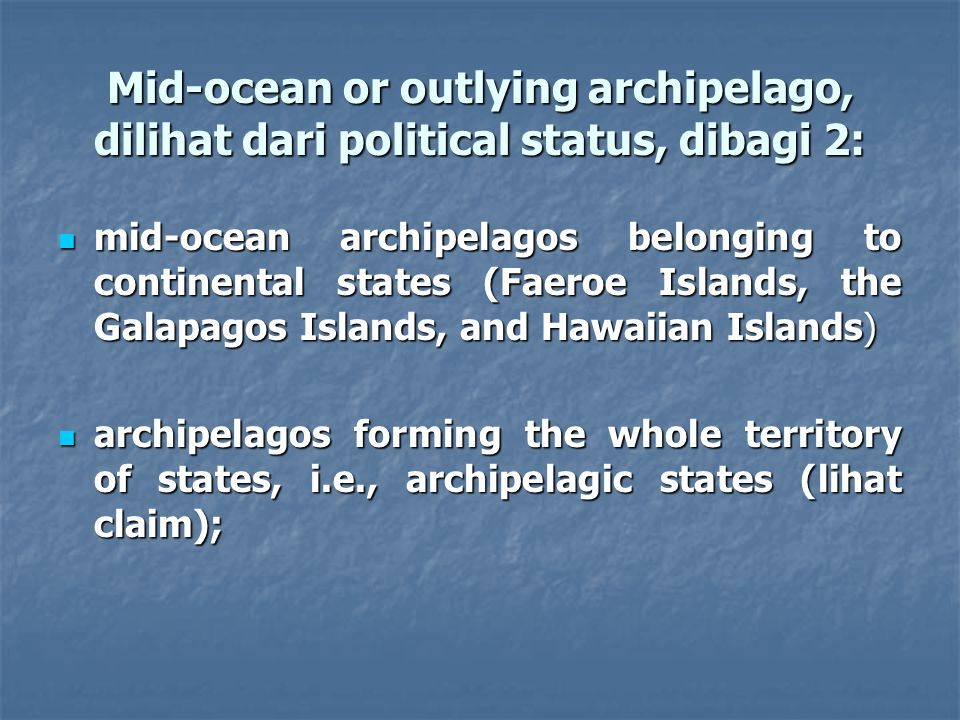 KONSEP NEGARA KEPULAUAN – KHL 1982 Archipelagic State can be defined as a State constituted wholly by one or more archipelagos and may include other islands (Article 46 par.1 of LOSC)—terdiri dari satu atau lebih archipelago Archipelagic State can be defined as a State constituted wholly by one or more archipelagos and may include other islands (Article 46 par.1 of LOSC)—terdiri dari satu atau lebih archipelago Archipelago means a group of islands, including parts of islands, interconnecting waters and other natural features which are so closely interrelated that such islands, waters and other natural features form an intrinsic geographical, economic and political entity, or which historically have been regarded as such.