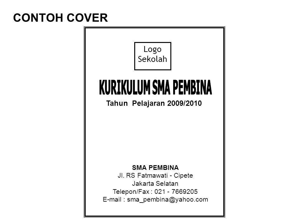 CONTOH COVER Logo Sekolah Tahun Pelajaran 2009/2010 SMA PEMBINA Jl. RS Fatmawati - Cipete Jakarta Selatan Telepon/Fax : 021 - 7669205 E-mail : sma_pem