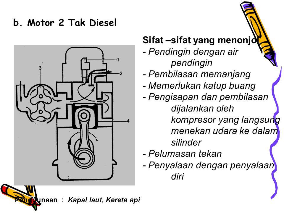 Macam 2 konstruksi Motor Torak a. Motor 2 Tak Bensin Sifat sifat yang menonjol - Pendinginan dengan udara,getaran sirip keras - Pelumasan silinder den