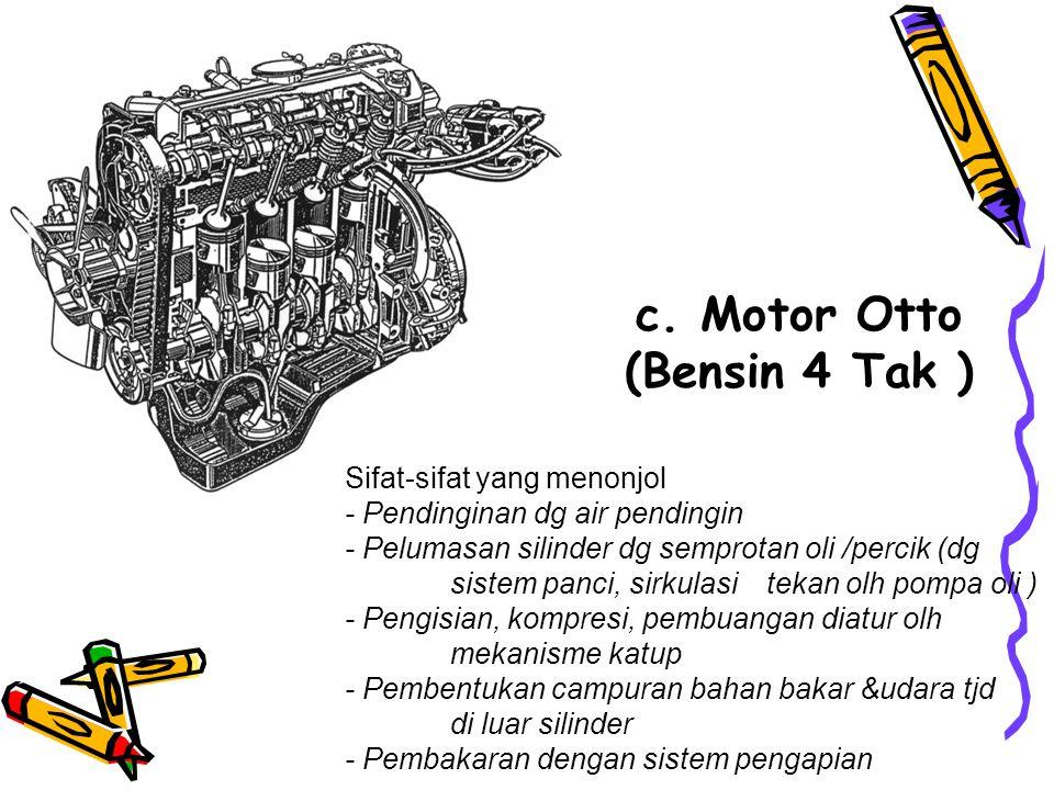 b. Motor 2 Tak Diesel Sifat –sifat yang menonjol - Pendingin dengan air pendingin - Pembilasan memanjang - Memerlukan katup buang - Pengisapan dan pem