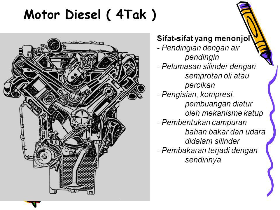 c. Motor Otto (Bensin 4 Tak ) Sifat-sifat yang menonjol - Pendinginan dg air pendingin - Pelumasan silinder dg semprotan oli /percik (dg sistem panci,