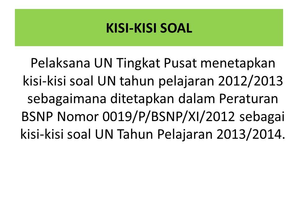 KISI-KISI SOAL Pelaksana UN Tingkat Pusat menetapkan kisi-kisi soal UN tahun pelajaran 2012/2013 sebagaimana ditetapkan dalam Peraturan BSNP Nomor 001