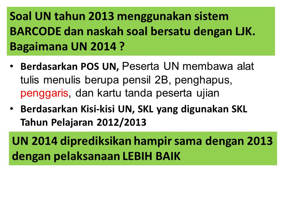 Soal UN tahun 2013 menggunakan sistem BARCODE dan naskah soal bersatu dengan LJK. Bagaimana UN 2014 ? Berdasarkan POS UN, Peserta UN membawa alat tuli