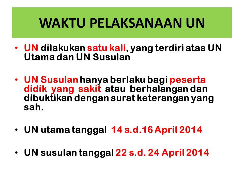 WAKTU PELAKSANAAN UN UN dilakukan satu kali, yang terdiri atas UN Utama dan UN Susulan UN Susulan hanya berlaku bagi peserta didik yang sakit atau ber
