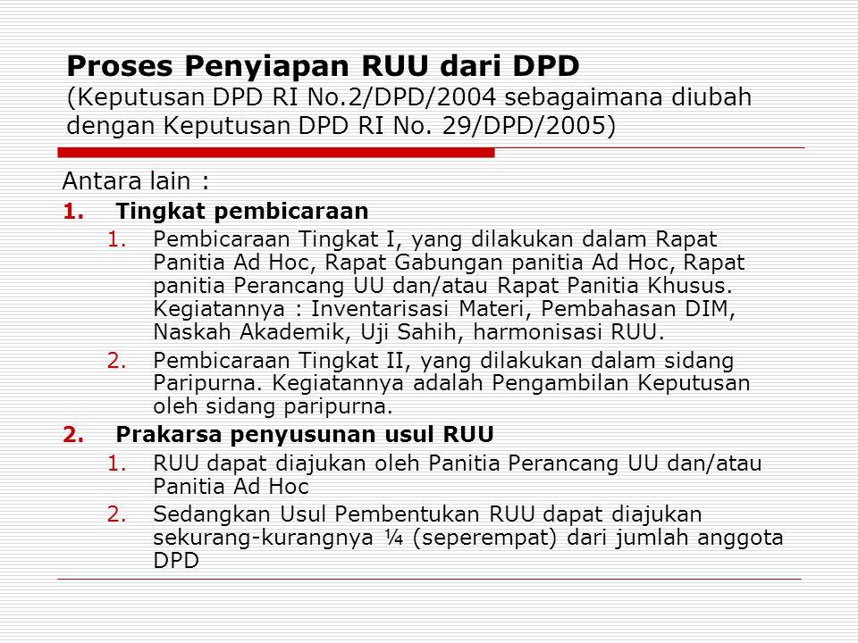 Proses Penyiapan RUU dari DPD (Keputusan DPD RI No.2/DPD/2004 sebagaimana diubah dengan Keputusan DPD RI No. 29/DPD/2005) Antara lain : 1.Tingkat pemb