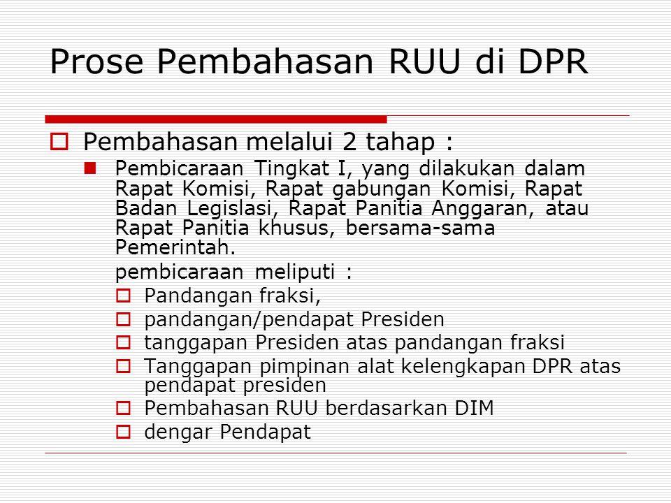 Prose Pembahasan RUU di DPR  Pembahasan melalui 2 tahap : Pembicaraan Tingkat I, yang dilakukan dalam Rapat Komisi, Rapat gabungan Komisi, Rapat Bada