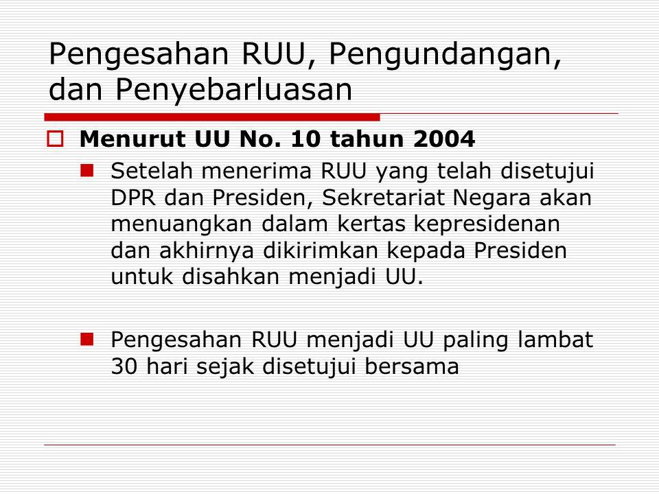 Pengesahan RUU, Pengundangan, dan Penyebarluasan  Menurut UU No. 10 tahun 2004 Setelah menerima RUU yang telah disetujui DPR dan Presiden, Sekretaria