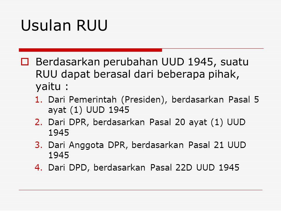 Usulan RUU  Berdasarkan perubahan UUD 1945, suatu RUU dapat berasal dari beberapa pihak, yaitu : 1.Dari Pemerintah (Presiden), berdasarkan Pasal 5 ay