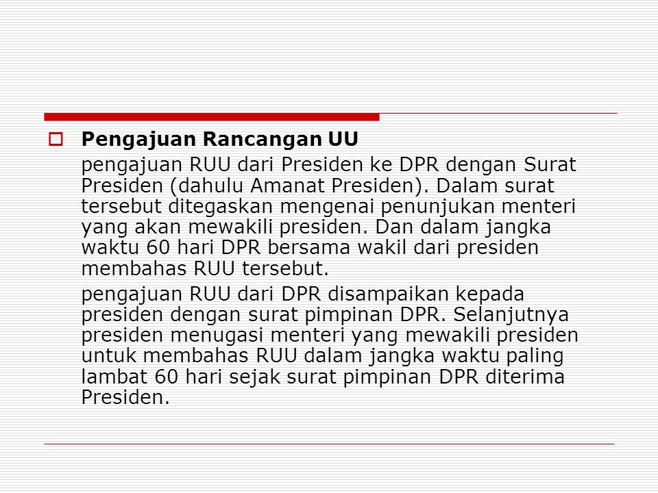  Pengajuan Rancangan UU pengajuan RUU dari Presiden ke DPR dengan Surat Presiden (dahulu Amanat Presiden). Dalam surat tersebut ditegaskan mengenai p