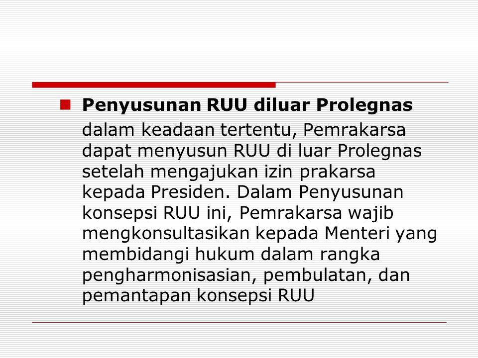 Penyusunan RUU diluar Prolegnas dalam keadaan tertentu, Pemrakarsa dapat menyusun RUU di luar Prolegnas setelah mengajukan izin prakarsa kepada Presid