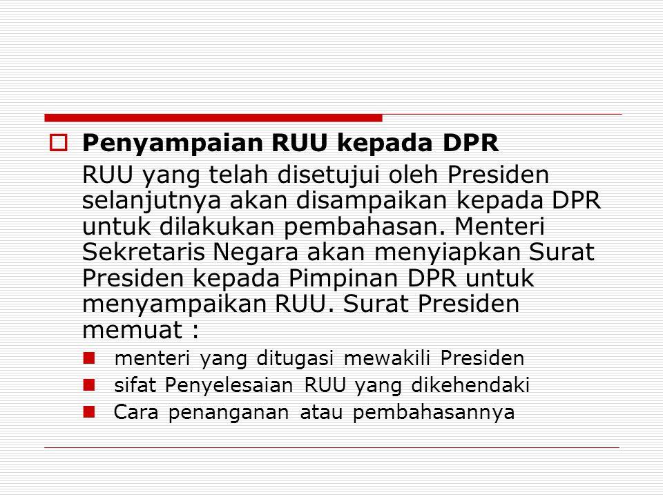  Penyampaian RUU kepada DPR RUU yang telah disetujui oleh Presiden selanjutnya akan disampaikan kepada DPR untuk dilakukan pembahasan. Menteri Sekret