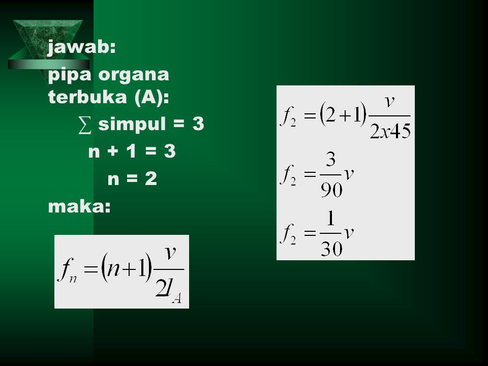 jawab: pipa organa terbuka (A): ∑ simpul = 3 n + 1 = 3 n = 2 maka: