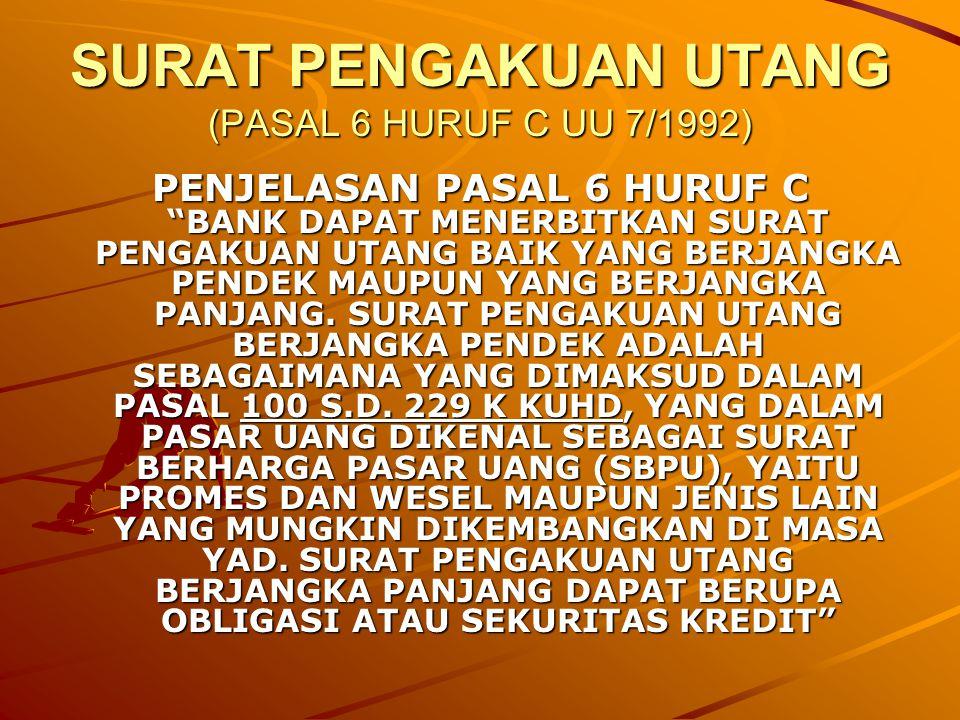 SURAT PENGAKUAN UTANG (PASAL 6 HURUF C UU 7/1992) PENJELASAN PASAL 6 HURUF C BANK DAPAT MENERBITKAN SURAT PENGAKUAN UTANG BAIK YANG BERJANGKA PENDEK MAUPUN YANG BERJANGKA PANJANG.