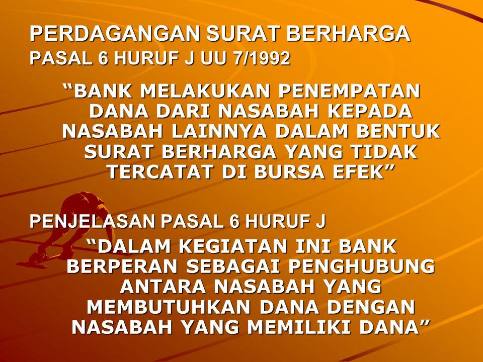 """PERDAGANGAN SURAT BERHARGA (PASAL 6 HURUF D UU 7/1992) """"BANK MEMBELI, MENJUAL ATAU MENJAMIN ATAS RISIKO SENDIRI MAUPUN UNTUK KEPENTINGAN DAN ATAS PERI"""