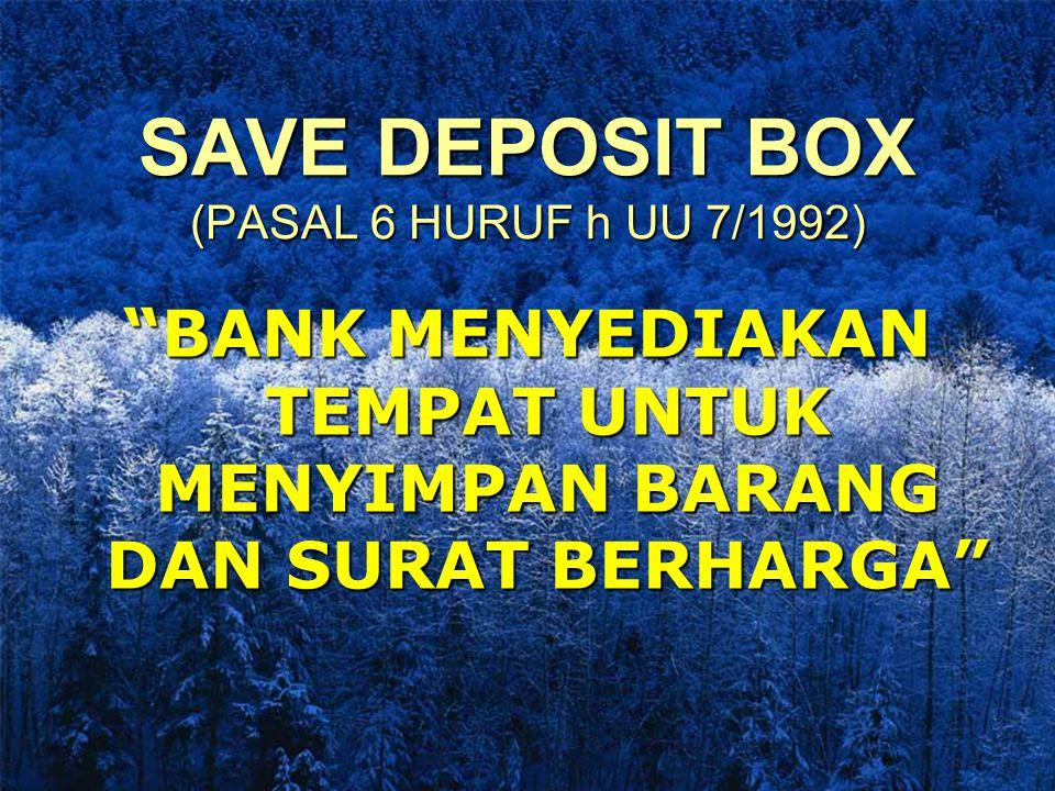 SAVE DEPOSIT BOX (PASAL 6 HURUF h UU 7/1992) BANK MENYEDIAKAN TEMPAT UNTUK MENYIMPAN BARANG DAN SURAT BERHARGA