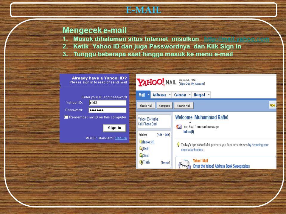 E-MAIL Mengecek e-mail 1.Masuk dihalaman situs Internet misalkan http://mail.yahoo.comhttp://mail.yahoo.com 2.Ketik Yahoo ID dan juga Passwordnya dan